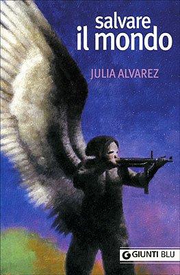 Salvare il mondo Alvarez, Julia; Lazzarato, F.;