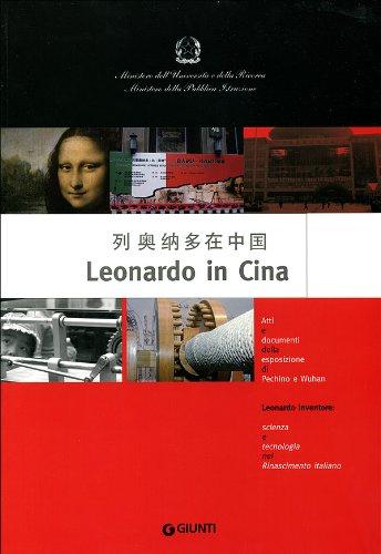 9788809054097: Leonardo in Cina. Atti e documenti della esposizione di Pechino e Wuhan. Leonardo inventore: scienza e tecnologia nel Rinascimento italiano