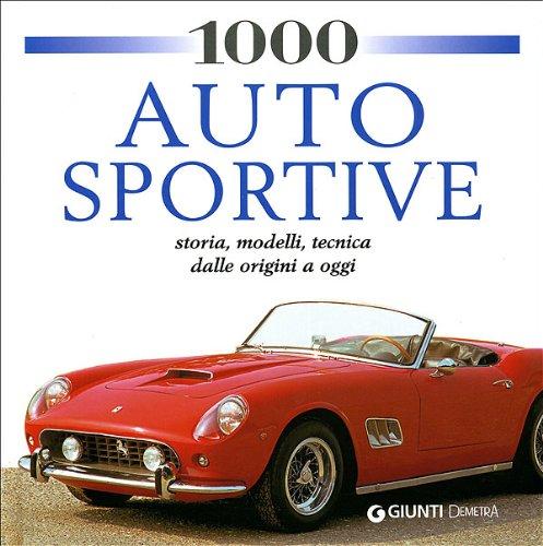 9788809060548: 1000 auto sportive. Storia, modelli classici, tecnica dalle origini a oggi. Ediz. illustrata