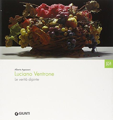 Luciano Ventrone. Le verità dipinte. Catalogo della