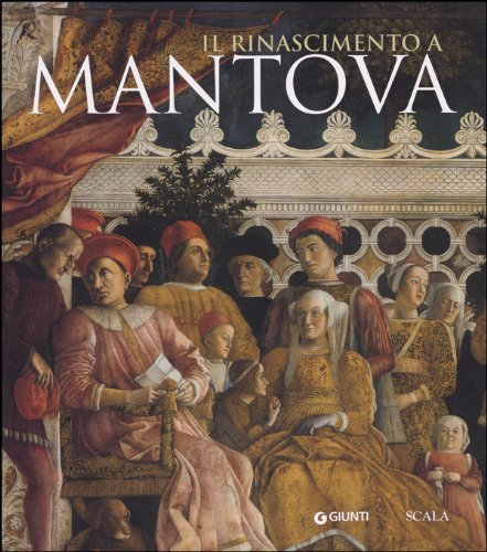 Il Rinascimento a Mantova - Barbara Furlotti, Guido Rebecchini