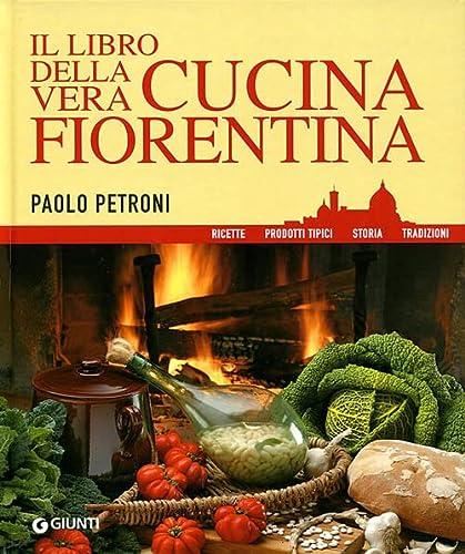 Il libro della vera cucina fiorentina (Libri di Petroni) - Paolo Petroni