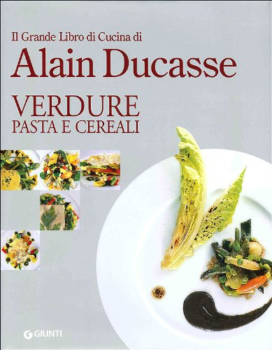 Il grande libro di cucina di Alain Ducasse. Verdure pasta e cereali (8809064925) by Alain Ducasse