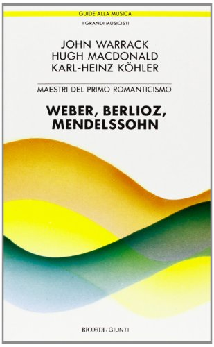 Weber, Berlioz, Mendelssohn. Maestri del primo romanticismo.: Warrack,John. Macdonald,Hugh. Koehler...