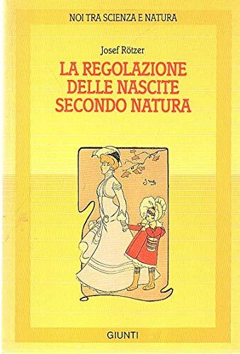 9788809201019: La regolazione delle nascite secondo natura (Noi tra scienza e natura. Strenna)