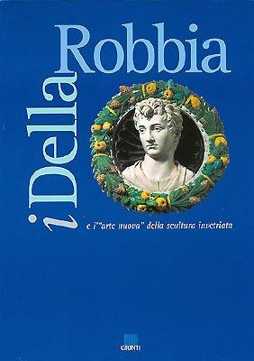 """i Della Robbia : e l'""""arte nuova"""" della scultura invetriata: Giancarlo Gentilini"""