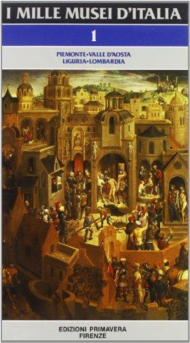I Mille Musei d'Italia. Vol.I: Piemonte, Valle d'Aosta, Liguria, Lombardia.: Valeri,...
