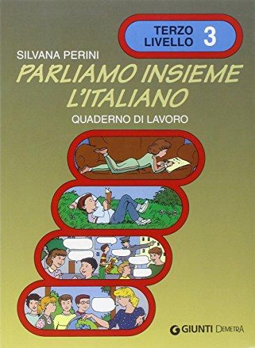 Parliamo Insieme L'Italiano: Quaderno DI Lavoro 3: Silvana Perini