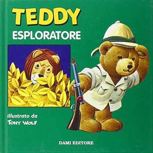 Teddy esploratore.: Wolf,Tony (Illustraz.di).
