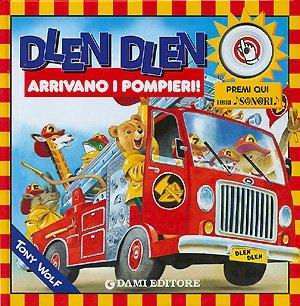 Dlen dlen arrivano i pompieri (Libri sonori) - Wolf, Tony; D'Achille, Silvia