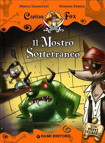 Il mostro sotterraneo. Capitan Fox. Con stickers. Ediz. illustrata - Marco Innocenti