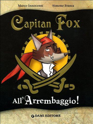 All'arrembaggio. Capitan Fox. Ediz. illustrata Innocenti, Marco and Frasca, Simone - All'arrembaggio. Capitan Fox. Ediz. illustrata Innocenti, Marco and Frasca, Simone