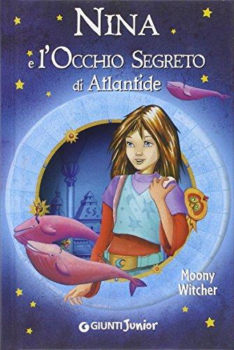 9788809742222: Nina e l'occhio segreto di Atlantide (La bambina della Sesta Luna)