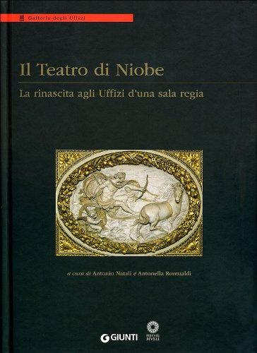 Il Teatro di Niobe. La rinascita agli Uffizi d'una sala regia.: Natali,Antonio. Romualdi,...