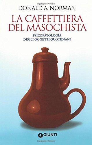9788809743564: La caffettiera del masochista. Psicopatologia degli oggetti quotidiani (Italian Edition)