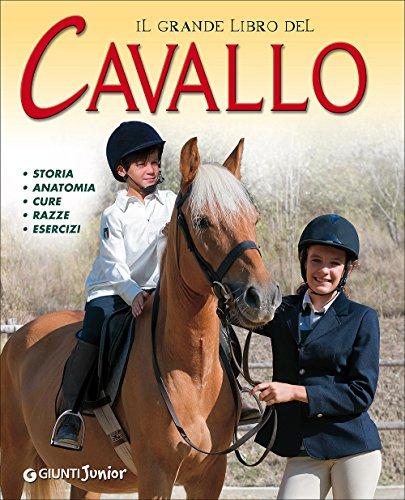Il grande libro del cavallo. Storia, anatomia, cure, razze, esercizi