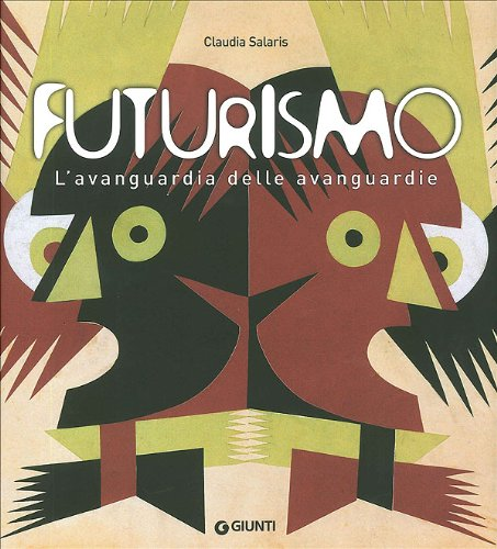 Futurismo. L'avanguardia della avanguardie - Salaris, Claudia