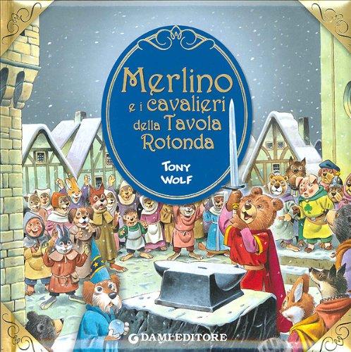 9788809746350: Merlino e i cavalieri della tavola rotonda. Ediz. illustrata (Primi classici per i più piccoli)