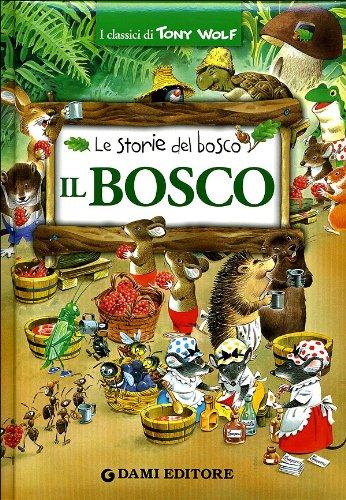 9788809746800: Il bosco. Le storie del bosco. Ediz. illustrata (I classici di Tony Wolf)