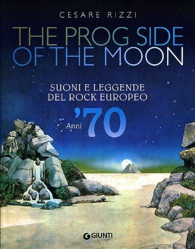 9788809746923: The prog side of the moon. Suoni e leggende del rock europeo. Anni '70