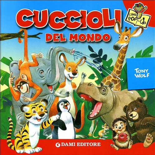 9788809752382: Cuccioli del mondo. Libro pop-up. Ediz. illustrata (Libri a tre dimensioni)