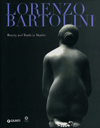 9788809767331: Lorenzo Bartolini. Beauty and Truth in Marble. Ediz. illustrata (Cataloghi arte)