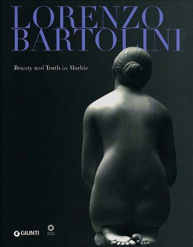 Lorenzo Bartolini: Beauty and Truth in Marble.: Bartolini, Lorenzo