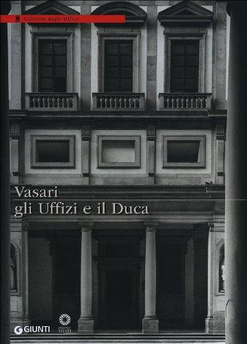 Vasari, gli Uffizi e il Duca.: Catalogo della Mostra: