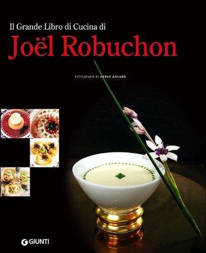 9788809768536: Il grande libro di cucina di Joël Robuchon (Grandi cuochi)