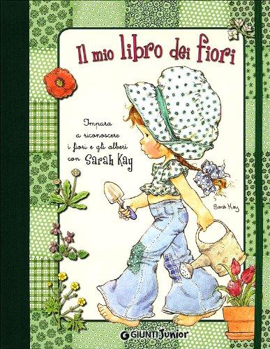 9788809769113: Il mio libro dei fiori. Impara a riconoscere i fiori e gli alberi con Sarah Kay