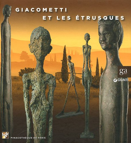 Giacometti et les Etrusques [exposition, Pinacotheque de Paris, 15 septembre 2011-8 janvier 2012]