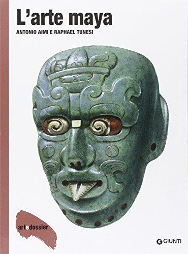 L'arte maya. Ediz. illustrata: Antonio Aimi; Raphael