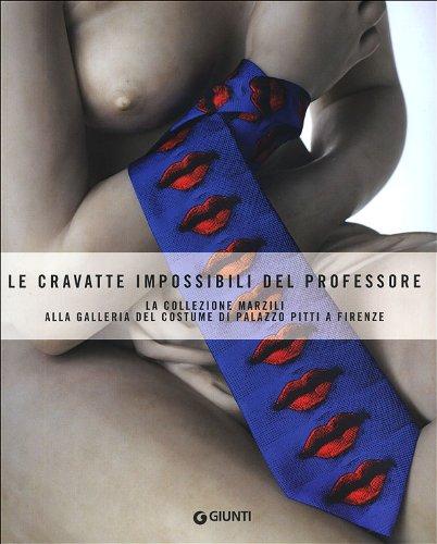 9788809776227: Le cravatte impossibili del professore. La donazione Marzili alla galleria del costume di Firenze