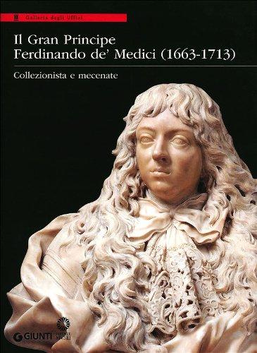 9788809786103: Il Gran Principe Ferdinando De' Medici (1663-1713). Collezionista e mecenate
