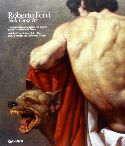 9788809786370: Roberto Ferri. Noli foras ire e la presentazione della Via Crucis per la Cattedrale di Noto. Ediz. italiana e inglese (Cataloghi arte)