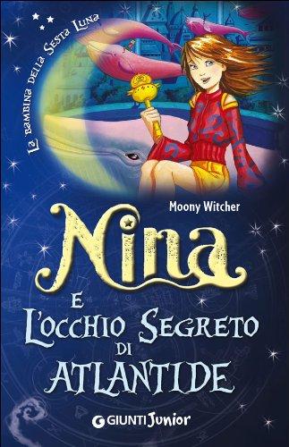 9788809791770: Nina e l'occhio segreto di Atlantide (Nina e la Sesta luna)
