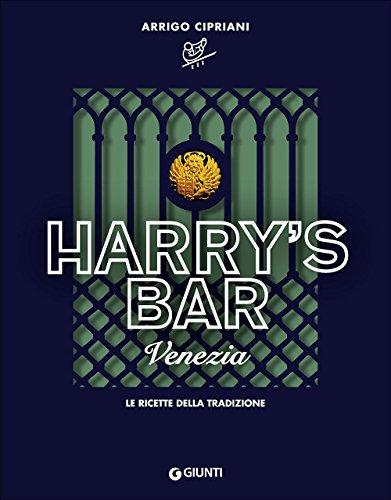 Harry s Bar di Venezia. Le ricette: Arrigo Cipriani