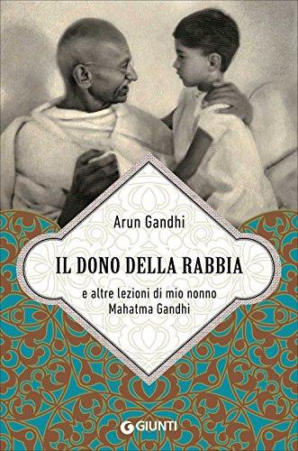 Il dono della rabbia e altre lezioni: Arun Manilal Gandhi