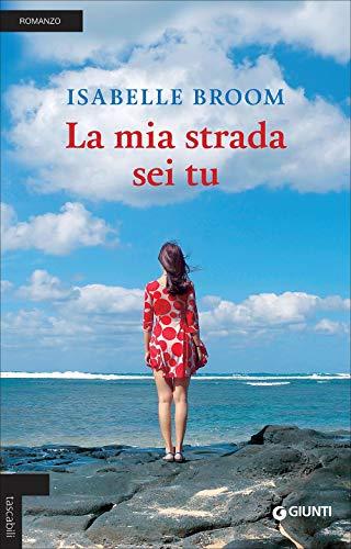 La mia strada sei tu (Paperback): Isabelle Broom