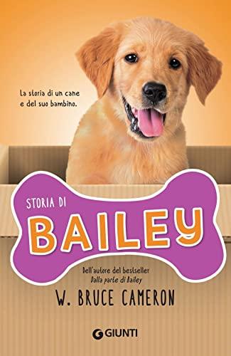 9788809870772: Storia di Bailey. La storia di un cane e del suo bambino