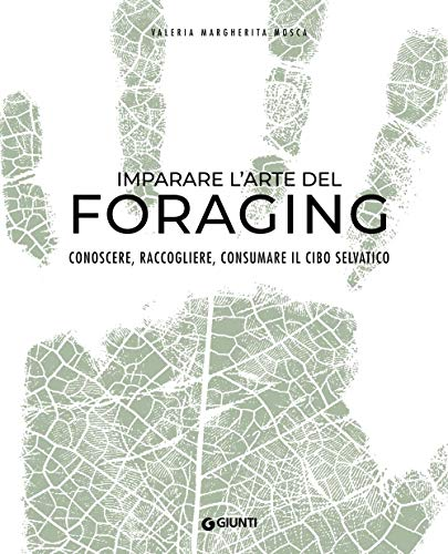 9788809874435: Imparare l'arte del foraging. Conoscere, raccogliere, consumare il cibo selvatico