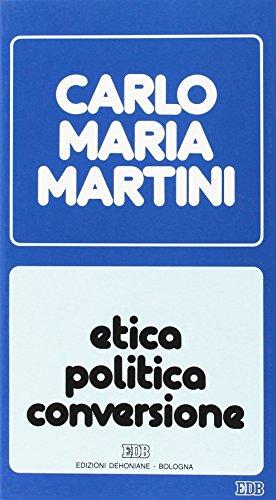 Etica, politica, conversione. Lettere, discorsi, interventi (1988) (8810108647) by [???]