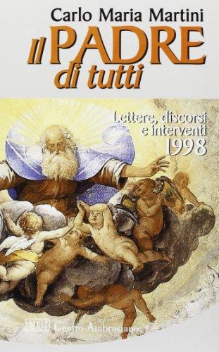 Il Padre di tutti. Lettere, discorsi e interventi 1998 (9788810108772) by Carlo Maria Martini