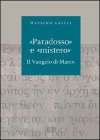 Paradosso» e «mistero». Il vangelo di Marco: Massimo Grilli