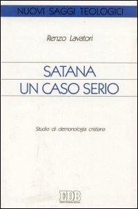 Satana: Un caso serio : studio di demonologia Cristiana (Nuovo saggi teologici) (Italian Edition) (9788810405406) by Renzo Lavatori