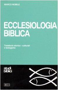 9788810407301: Ecclesiologia biblica. Traiettorie storico-culturali e teologiche