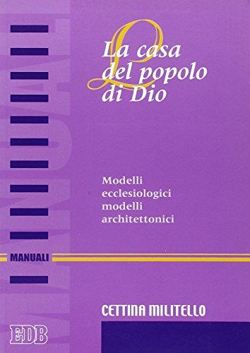 La casa del popolo di Dio. Modelli ecclesiologici modelli architettonici.: Militello,Cettima.