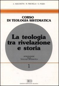 La teologia tra rivelazione e storia. Introduzione: Rocchetta,Carlo. Fisichella,Rino. Pozzo,Guido.