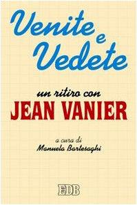 Venite e vedete. Un ritiro con Jean Vanier (9788810509258) by [???]