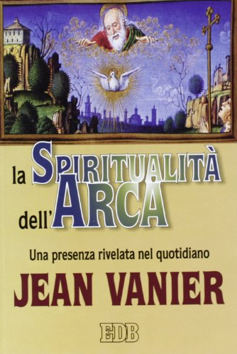 La spiritualitÃ: dell'Arca. Una presenza rivelata nel quotidiano (8810509420) by [???]